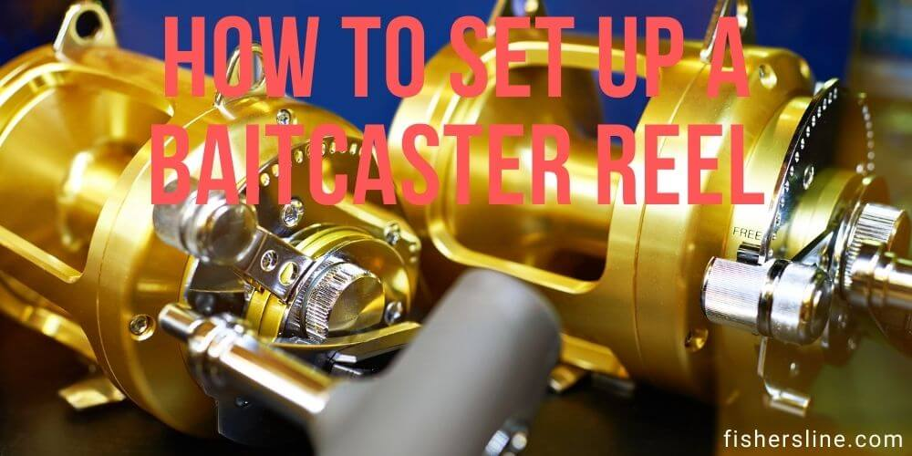 How to Set Up a Baitcaster Reel