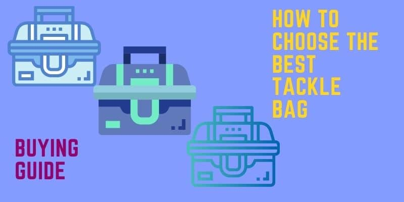 How to Choose the Best Tackle Bag_Buying Guide