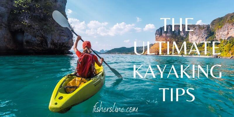 the ultimate kayaking tips