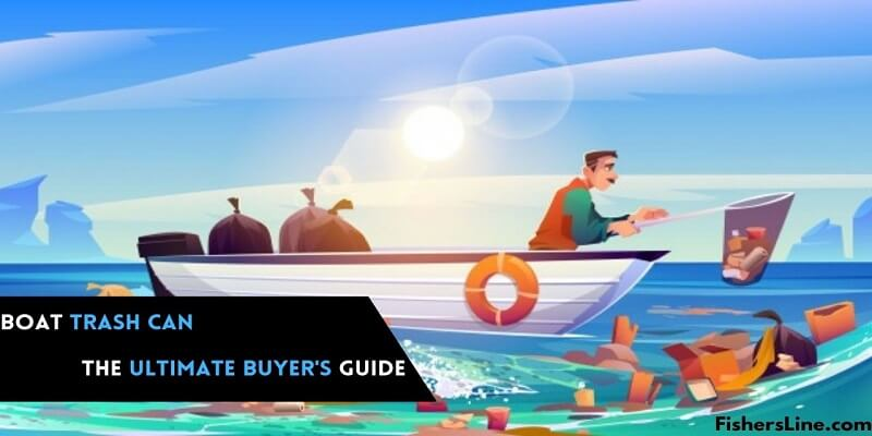BUYER'S GUIDE PICKING THE RIGHT TRASH CANBAG FOR YOUR BOAT