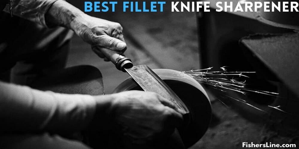 Best Fillet Knife Sharpener